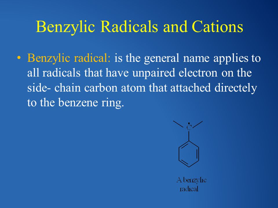 Benzylic Radicals and Cations Benzylic radical: is the general name applies to all radicals that have unpaired electron on the side- chain carbon atom
