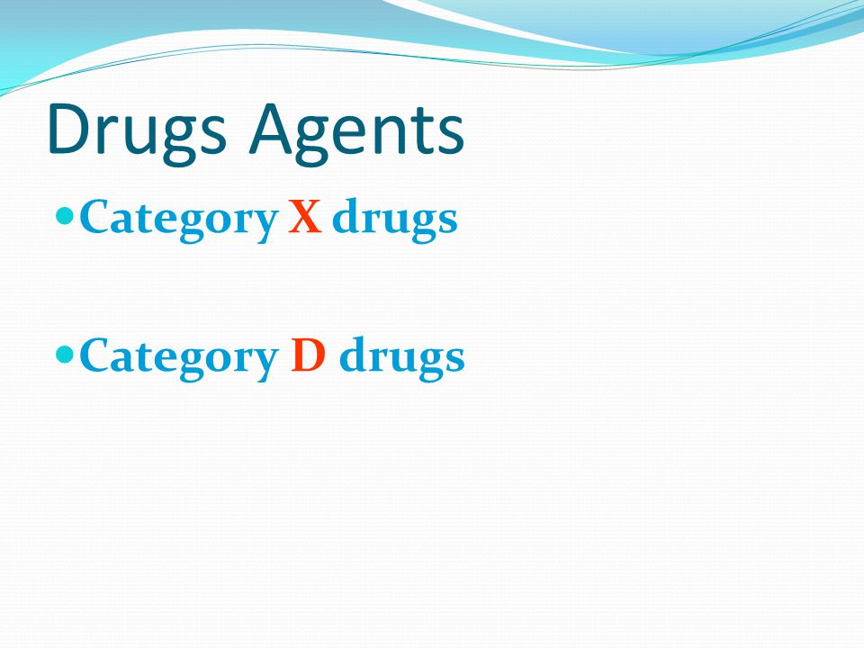 Drugs Agents Category X drugs Category D drugs