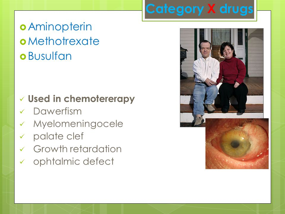 Category X drugs  Aminopterin  Methotrexate  Busulfan Used in chemotererapy Dawerfism Myelomeningocele palate clef Growth retardation ophtalmic defect