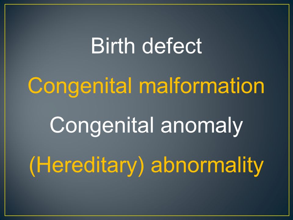 Birth defect Congenital malformation Congenital anomaly (Hereditary) abnormality