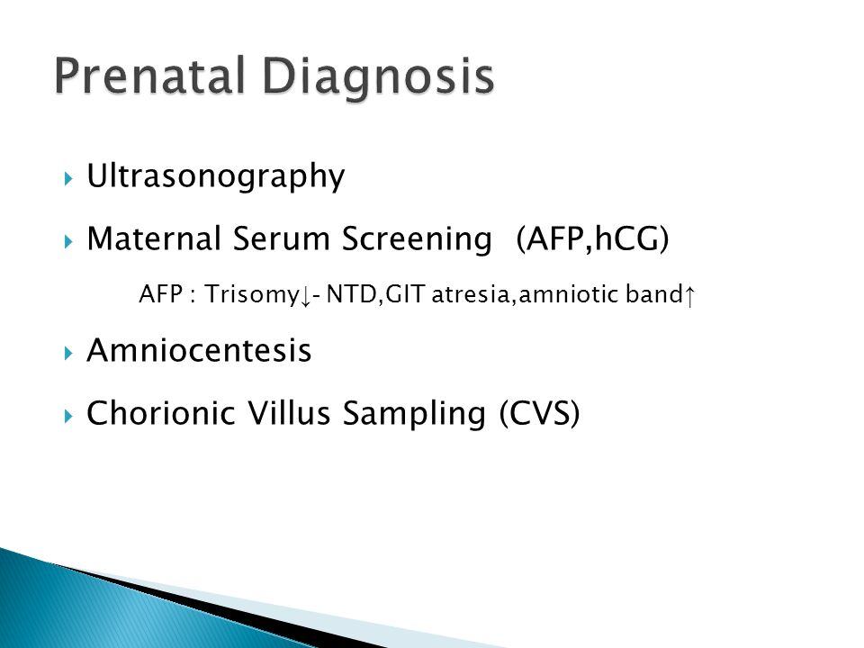  Ultrasonography  Maternal Serum Screening (AFP,hCG) AFP : Trisomy ↓- NTD,GIT atresia,amniotic band ↑  Amniocentesis  Chorionic Villus Sampling (CVS)
