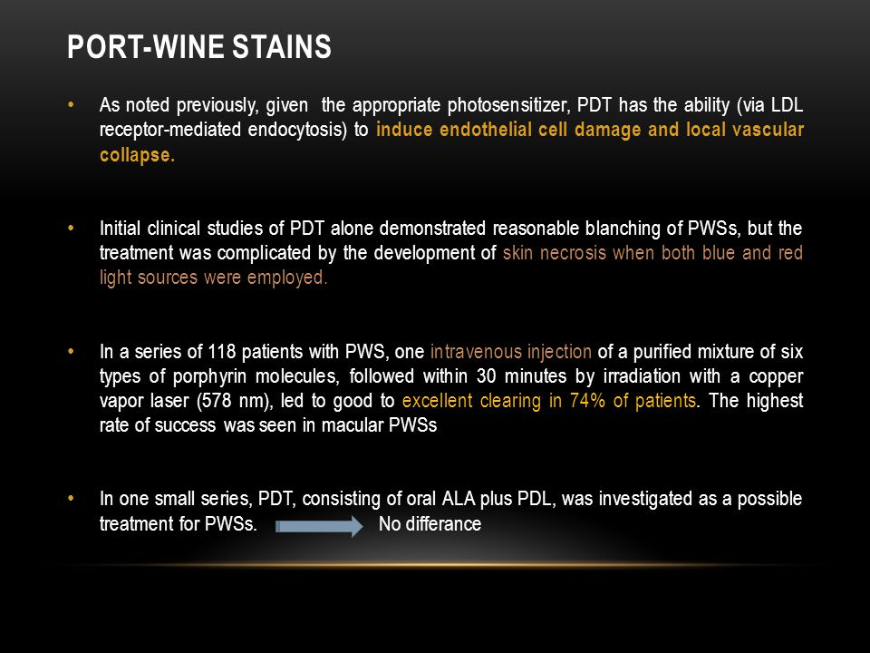 PORT-WINE STAINS As noted previously, given the appropriate photosensitizer, PDT has the ability (via LDL receptor-mediated endocytosis) to induce endothelial cell damage and local vascular collapse.