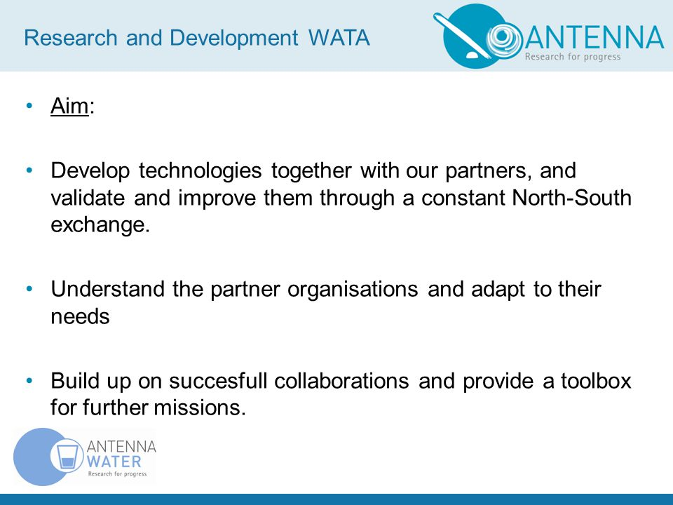 Aim: Develop technologies together with our partners, and validate and improve them through a constant North-South exchange.