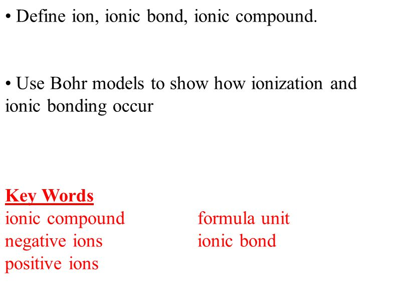 Define ion, ionic bond, ionic compound.