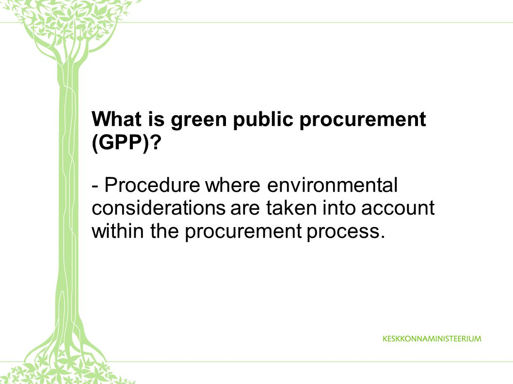 What is green public procurement (GPP)? - Procedure where environmental considerations are taken into account within the procurement process.