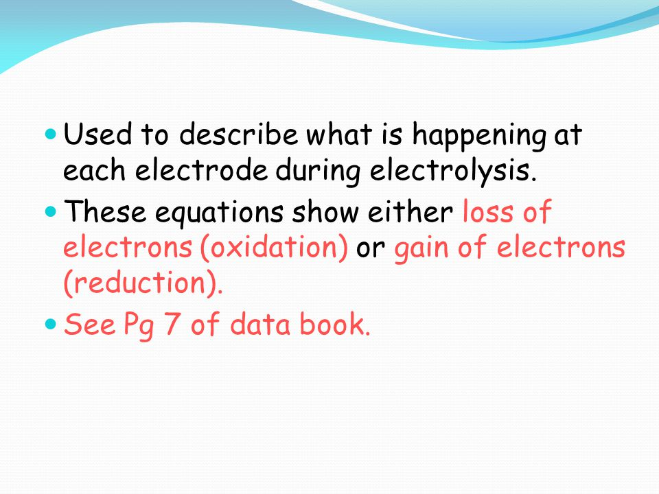 Used to describe what is happening at each electrode during electrolysis.