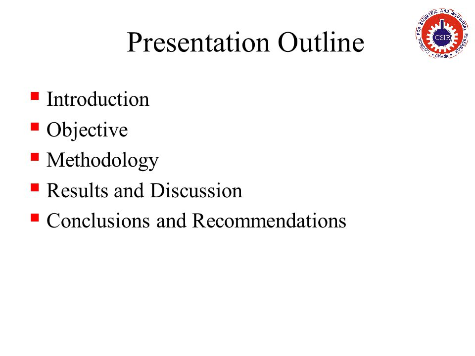 Presentation Outline  Introduction  Objective  Methodology  Results and Discussion  Conclusions and Recommendations