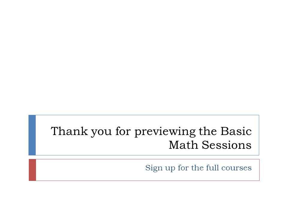 Thank you for previewing the Basic Math Sessions Sign up for the full courses