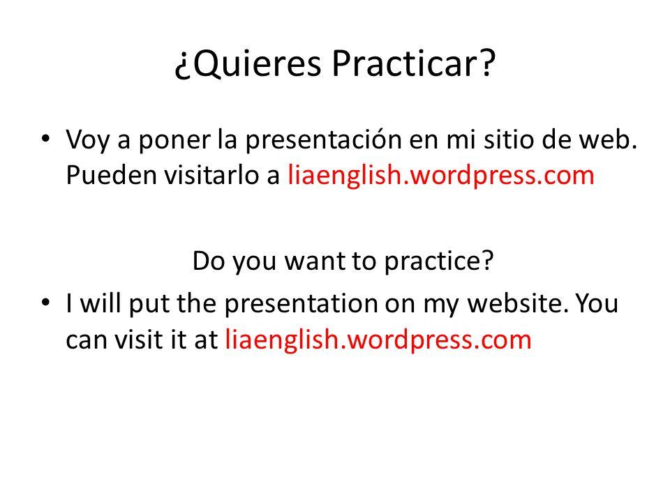 ¿Quieres Practicar. Voy a poner la presentación en mi sitio de web.
