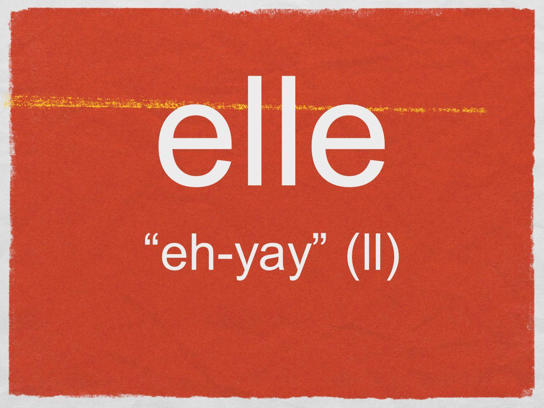 elle eh-yay (ll)