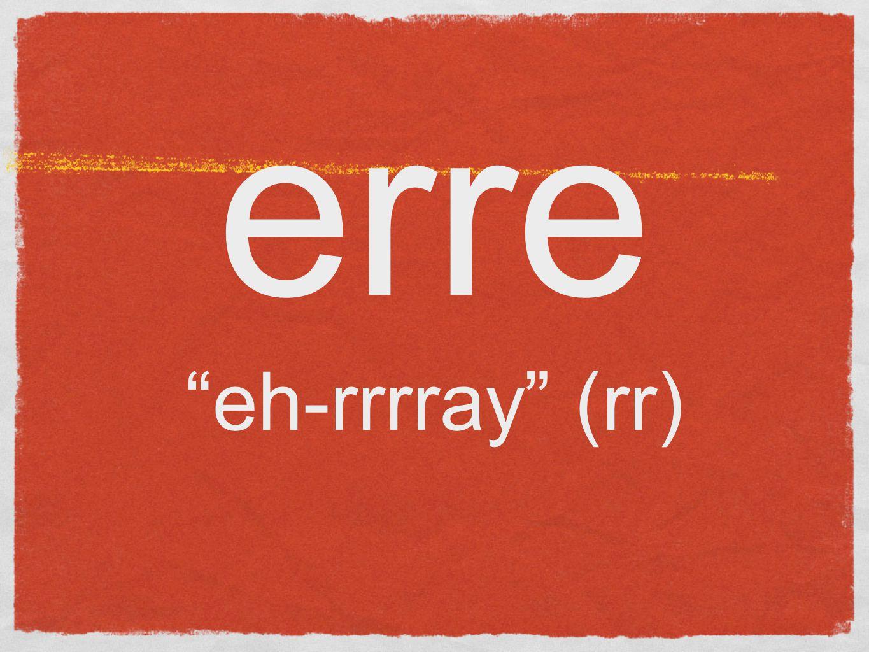 erre eh-rrrray (rr)