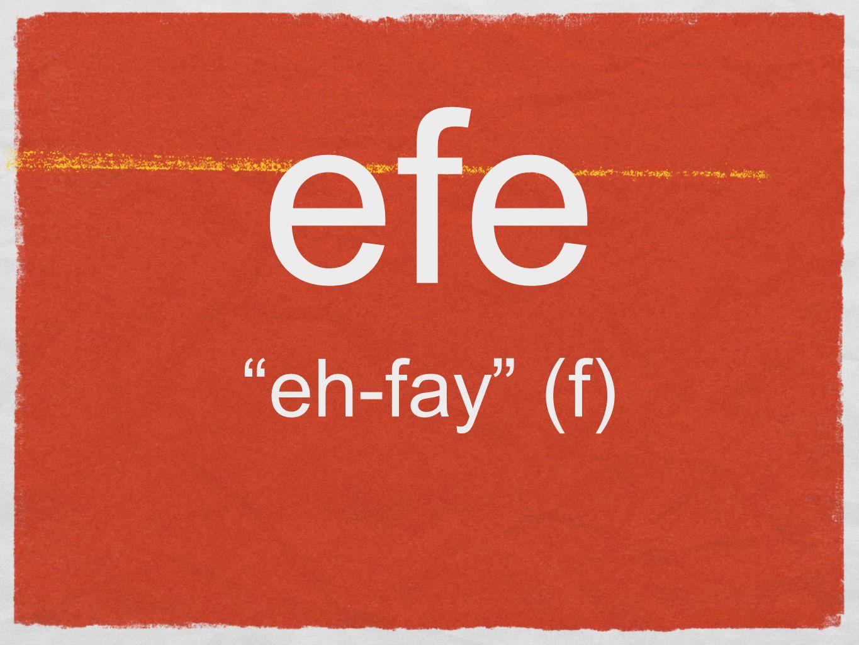 efe eh-fay (f)