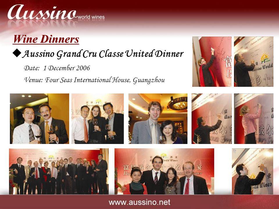 Wine Dinners  Aussino Grand Cru Classe United Dinner Date: 1 December 2006 Venue: Four Seas International House, Guangzhou
