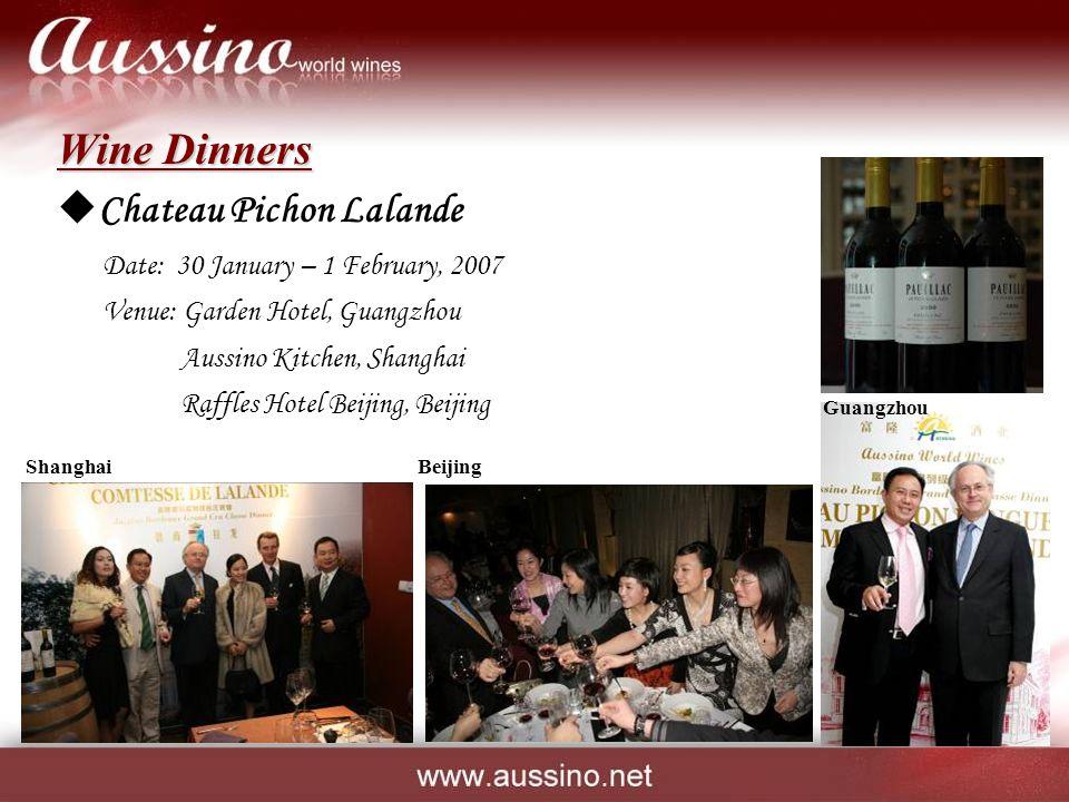 Wine Dinners  Chateau Pichon Lalande Date: 30 January – 1 February, 2007 Venue: Garden Hotel, Guangzhou Aussino Kitchen, Shanghai Raffles Hotel Beijing, Beijing ShanghaiBeijing Guangzhou
