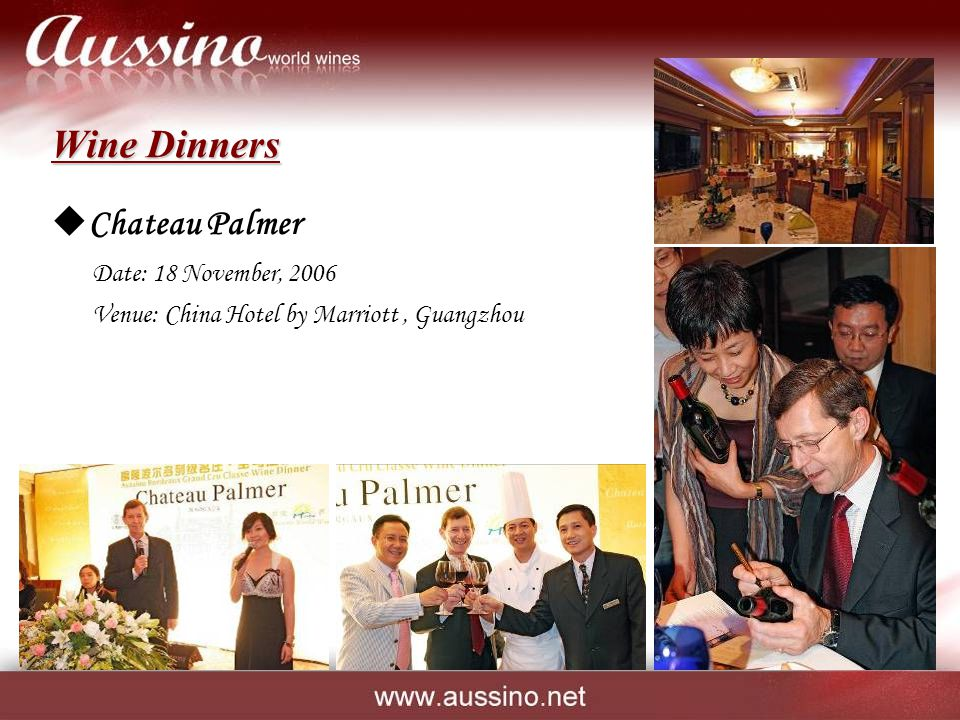 Wine Dinners  Chateau Palmer Date: 18 November, 2006 Venue: China Hotel by Marriott, Guangzhou