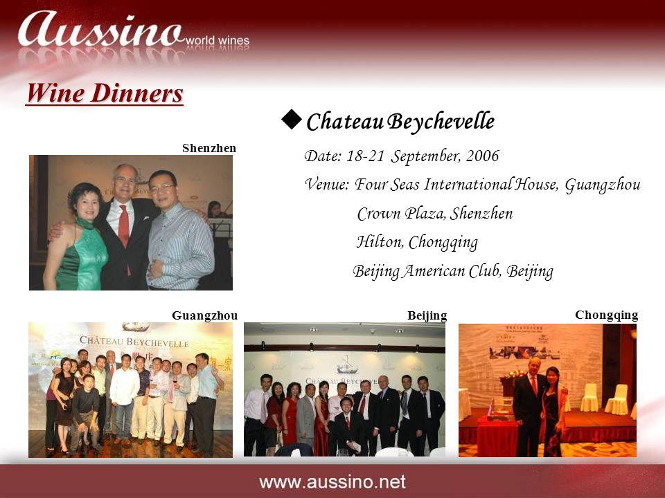 Wine Dinners  Chateau Beychevelle Date: 18-21 September, 2006 Venue: Four Seas International House, Guangzhou Crown Plaza, Shenzhen Hilton, Chongqing Beijing American Club, Beijing Guangzhou Chongqing Beijing Shenzhen
