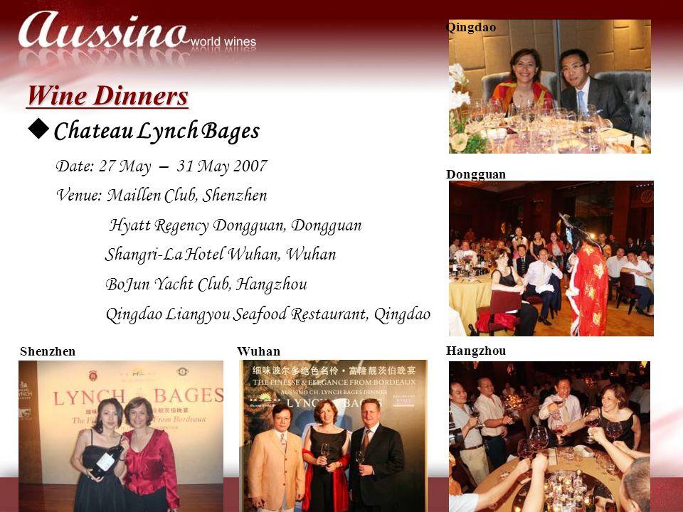 Wine Dinners  Chateau Lynch Bages Date: 27 May – 31 May 2007 Venue: Maillen Club, Shenzhen Hyatt Regency Dongguan, Dongguan Shangri-La Hotel Wuhan, W