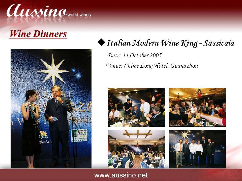Wine Dinners  Italian Modern Wine King - Sassicaia Date: 11 October 2005 Venue: Chime Long Hotel, Guangzhou