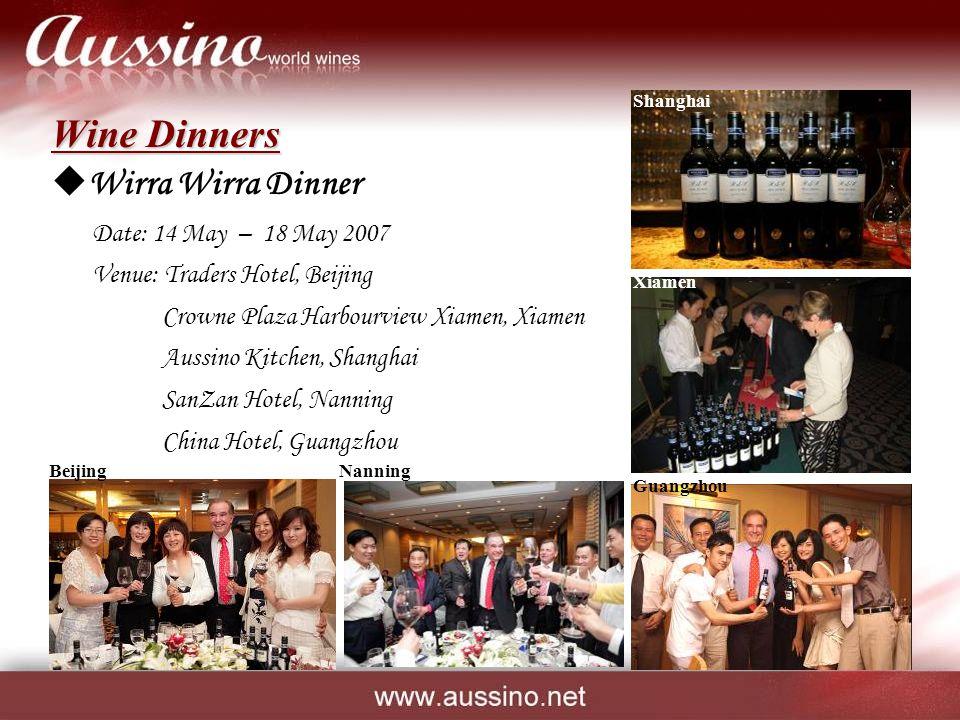 Wine Dinners  Wirra Wirra Dinner Date: 14 May – 18 May 2007 Venue: Traders Hotel, Beijing Crowne Plaza Harbourview Xiamen, Xiamen Aussino Kitchen, Shanghai SanZan Hotel, Nanning China Hotel, Guangzhou Beijing Guangzhou Nanning Shanghai Xiamen