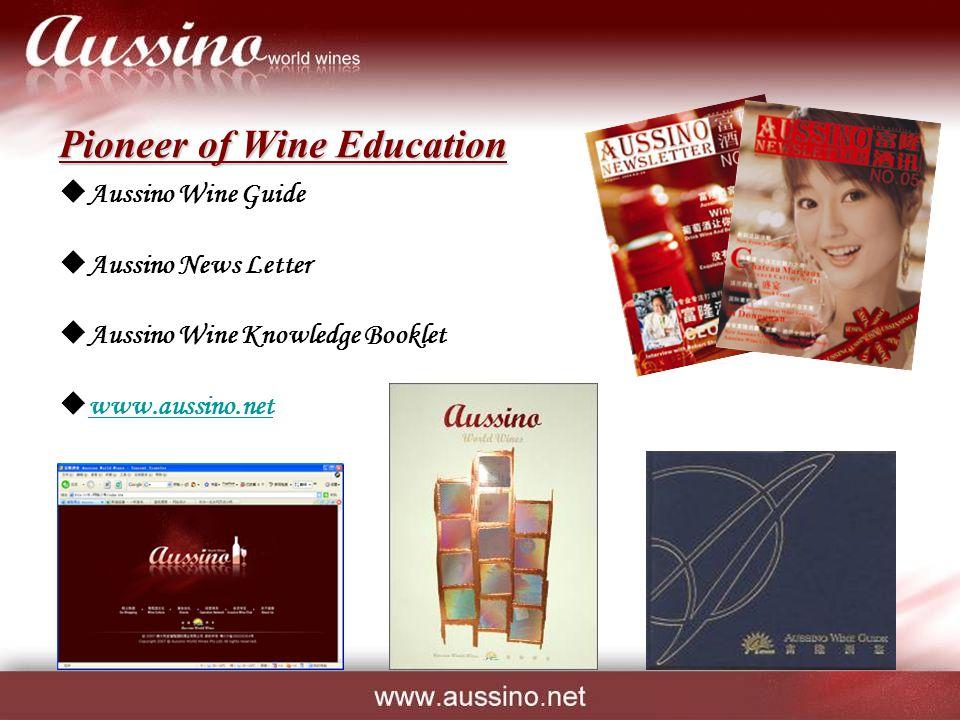  Aussino Wine Guide  Aussino News Letter  Aussino Wine Knowledge Booklet  www.aussino.net www.aussino.net Pioneer of Wine Education