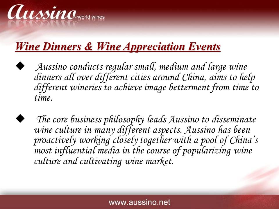  Aussino conducts regular small, medium and large wine dinners all over different cities around China, aims to help different wineries to achieve image betterment from time to time.