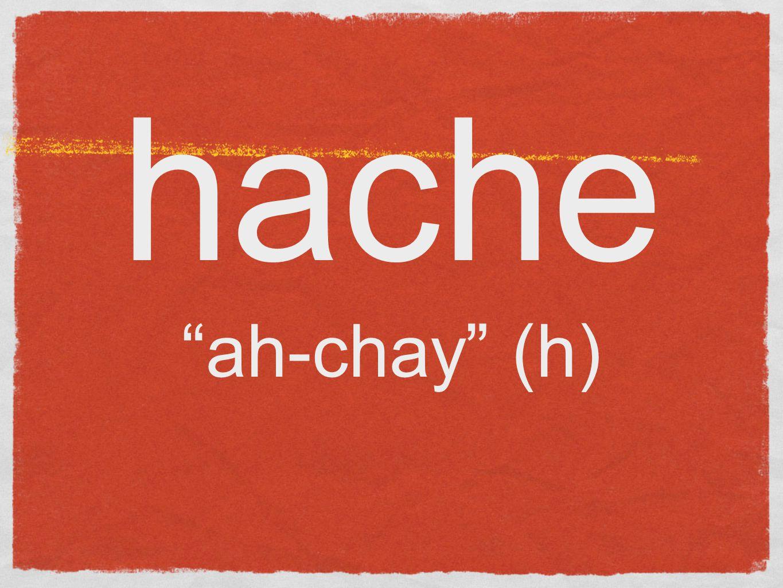 hache ah-chay (h)