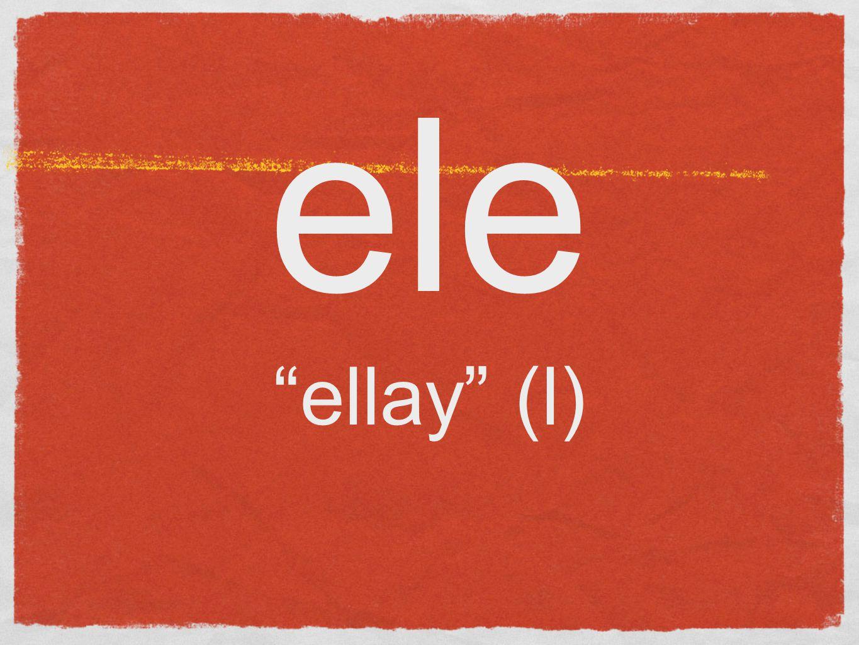 ele ellay (l)