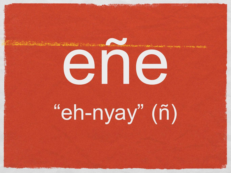 eñe eh-nyay (ñ)