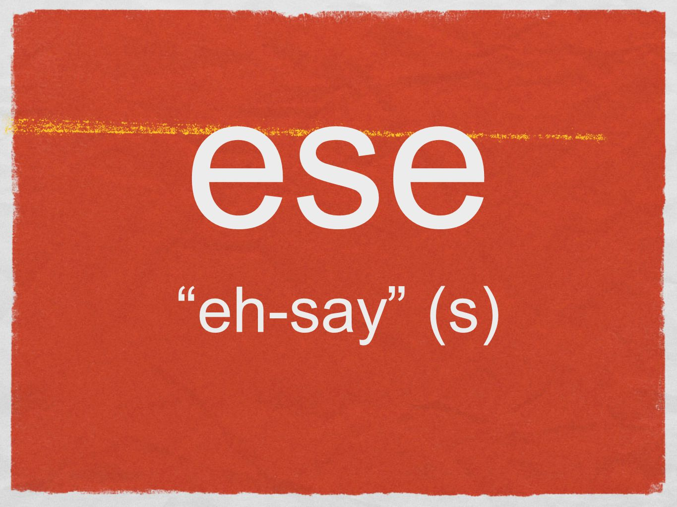 ese eh-say (s)