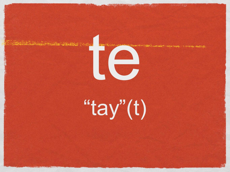 te tay (t)