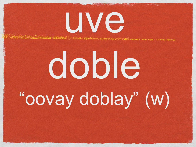 uve doble oovay doblay (w)