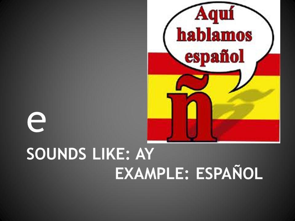 SOUNDS LIKE: AY EXAMPLE: ESPAÑOL e ññ
