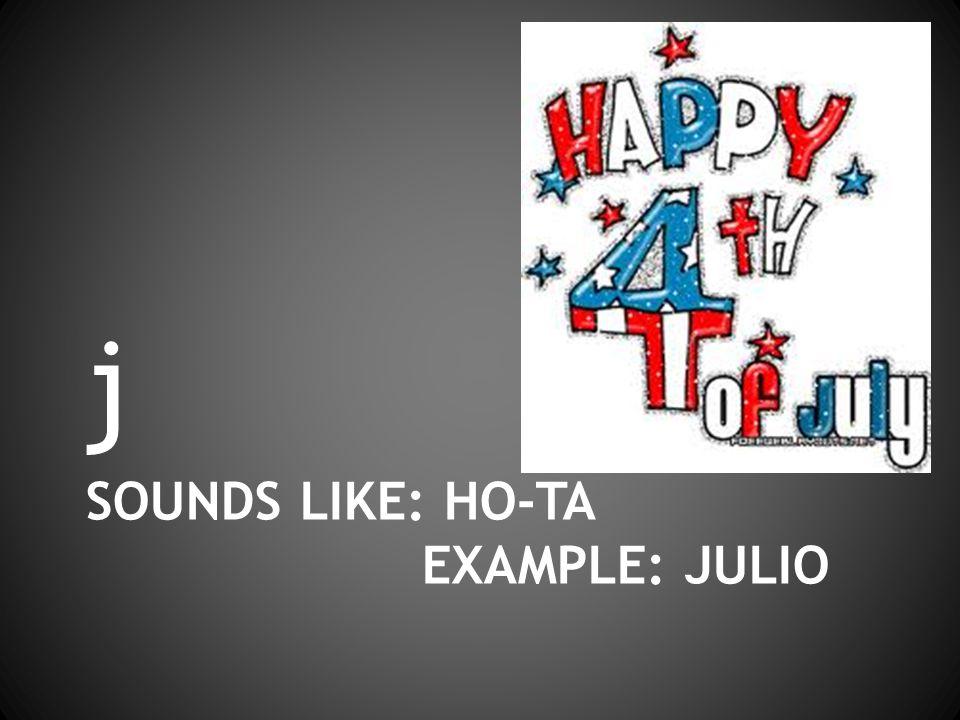 SOUNDS LIKE: HO-TA EXAMPLE: JULIO j