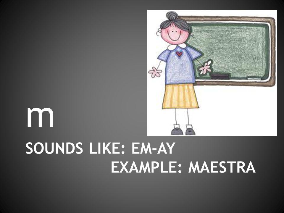 SOUNDS LIKE: EM-AY EXAMPLE: MAESTRA m
