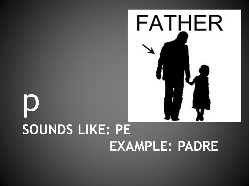 SOUNDS LIKE: PE EXAMPLE: PADRE p