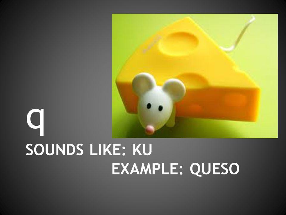 SOUNDS LIKE: KU EXAMPLE: QUESO q