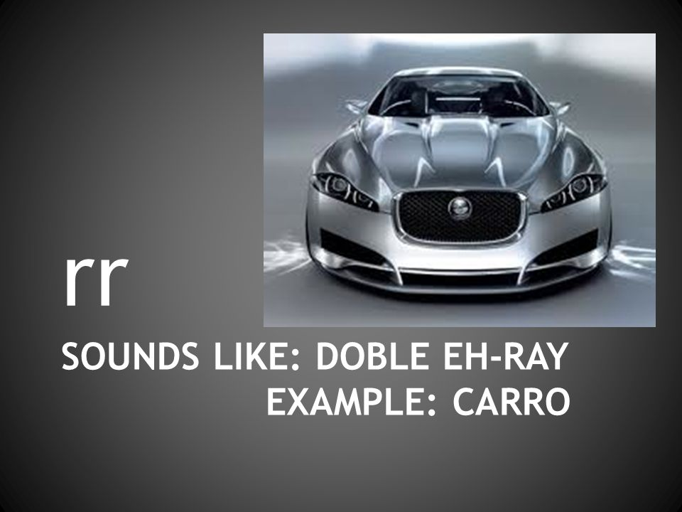 SOUNDS LIKE: DOBLE EH-RAY EXAMPLE: CARRO rr