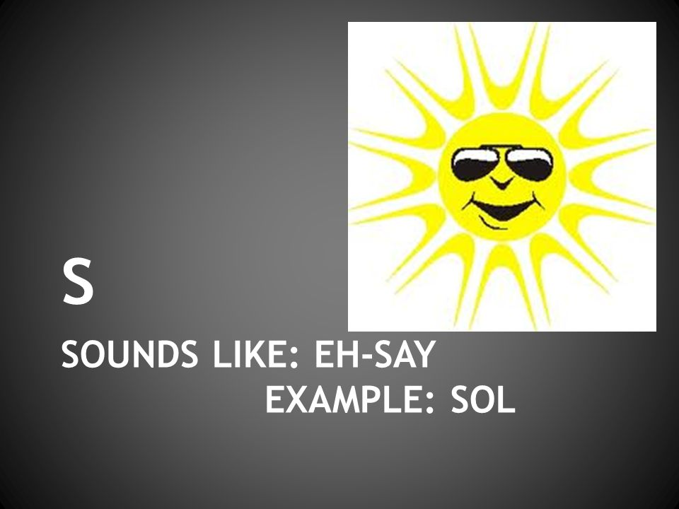 SOUNDS LIKE: EH-SAY EXAMPLE: SOL s