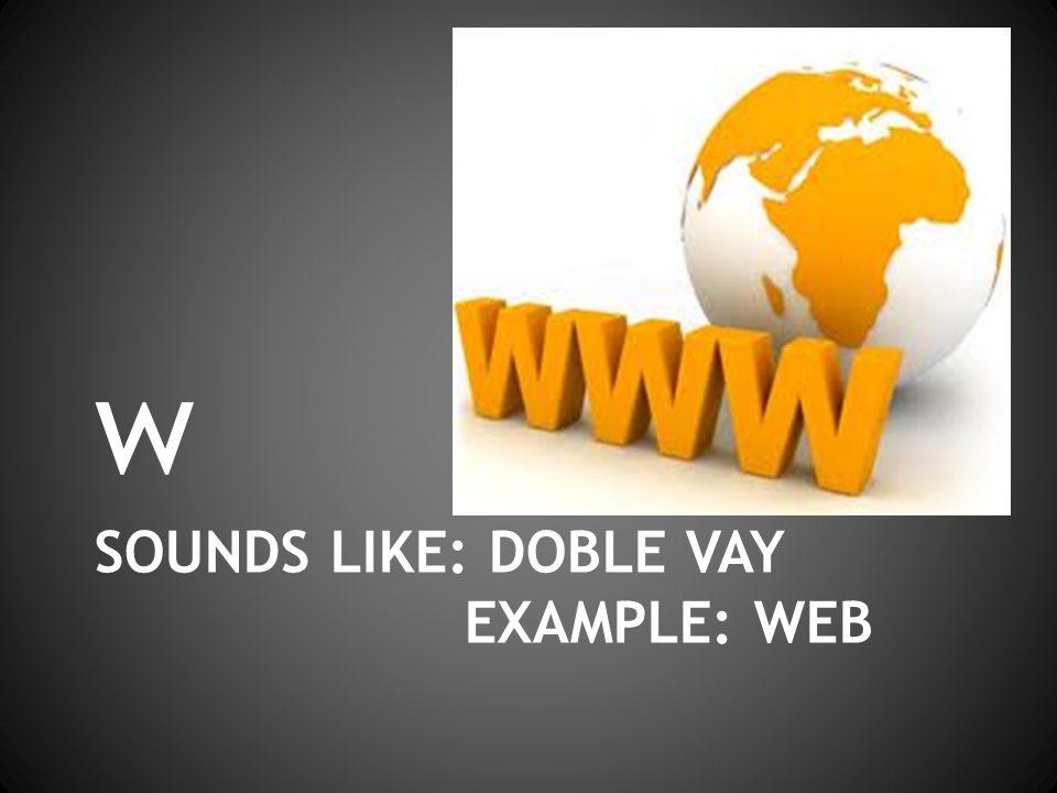 SOUNDS LIKE: DOBLE VAY EXAMPLE: WEB w