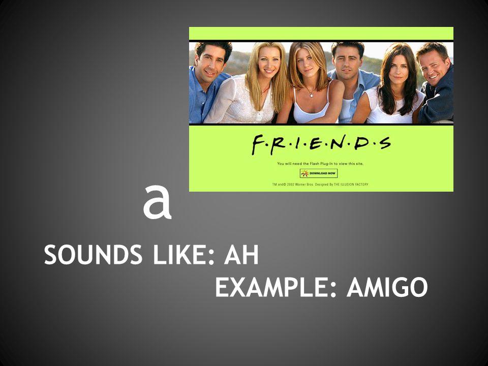 SOUNDS LIKE: AH EXAMPLE: AMIGO a