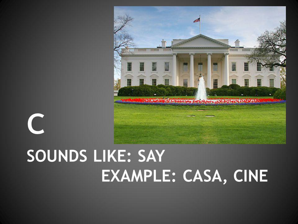 SOUNDS LIKE: SAY EXAMPLE: CASA, CINE c