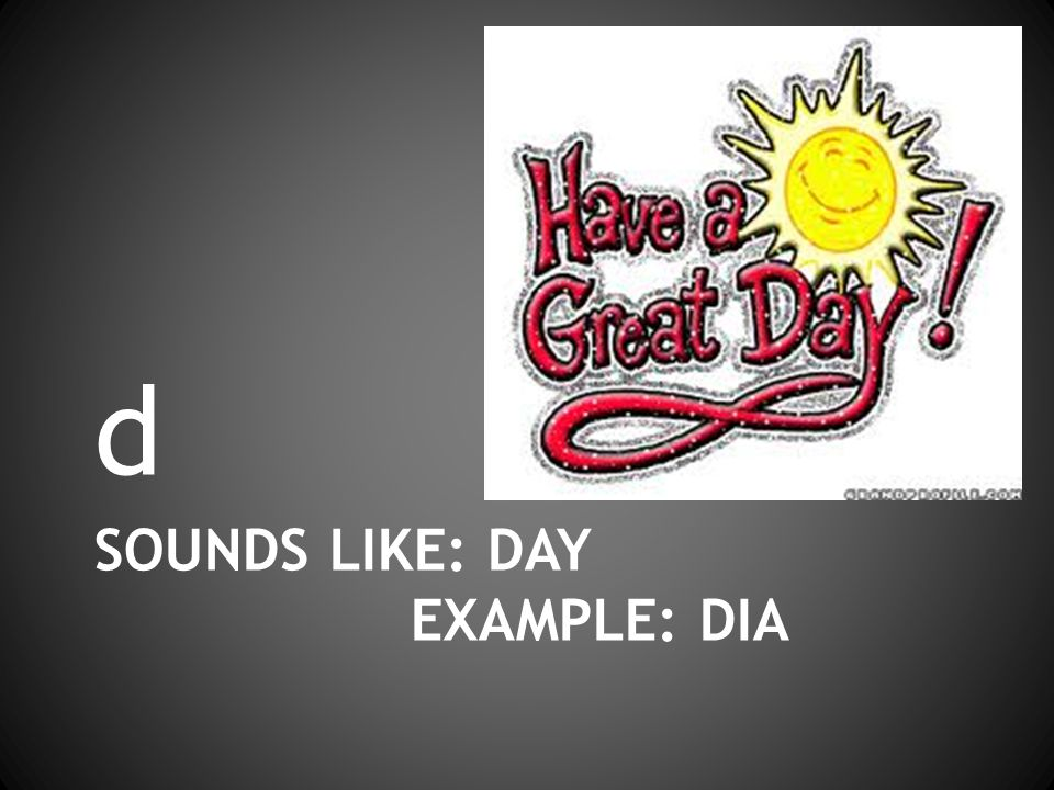 SOUNDS LIKE: DAY EXAMPLE: DIA d