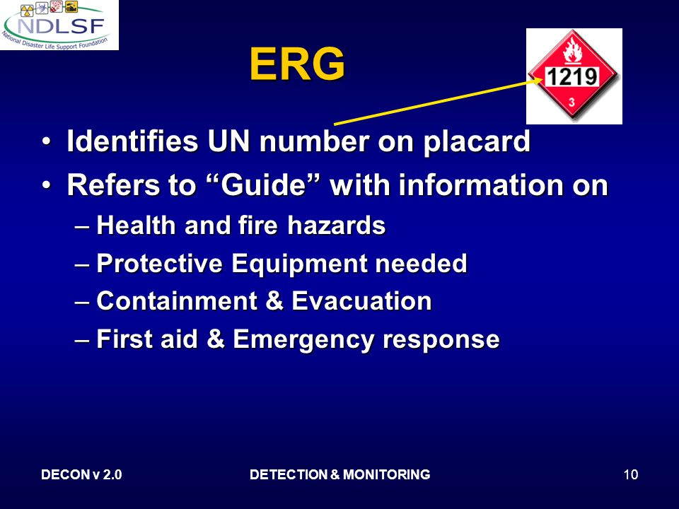 DECON v 2.0DETECTION & MONITORING10 ERG Identifies UN number on placardIdentifies UN number on placard Refers to Guide with information onRefers to Guide with information on –Health and fire hazards –Protective Equipment needed –Containment & Evacuation –First aid & Emergency response