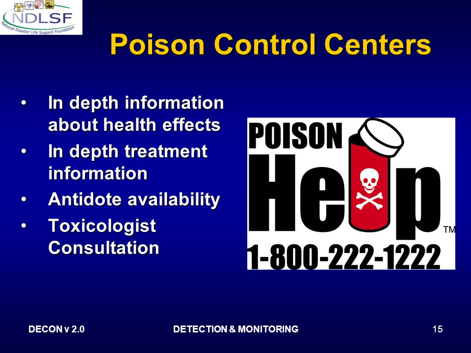 DECON v 2.0DETECTION & MONITORING15 Poison Control Centers In depth information about health effectsIn depth information about health effects In depth treatment informationIn depth treatment information Antidote availabilityAntidote availability Toxicologist ConsultationToxicologist Consultation