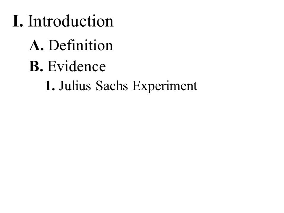I. Introduction A. Definition B. Evidence 1. Julius Sachs Experiment