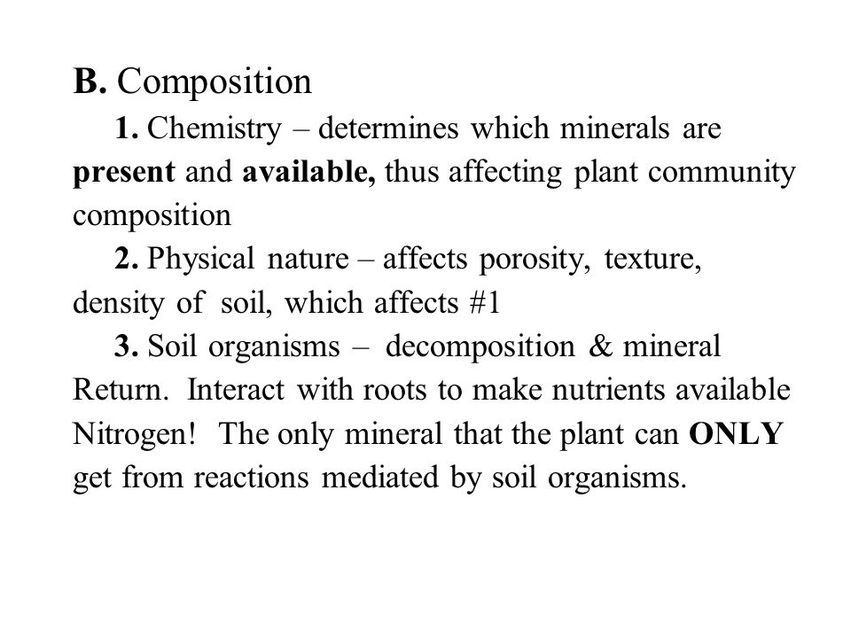 B. Composition 1. Chemistry – determines which minerals are present and available, thus affecting plant community composition 2. Physical nature – aff