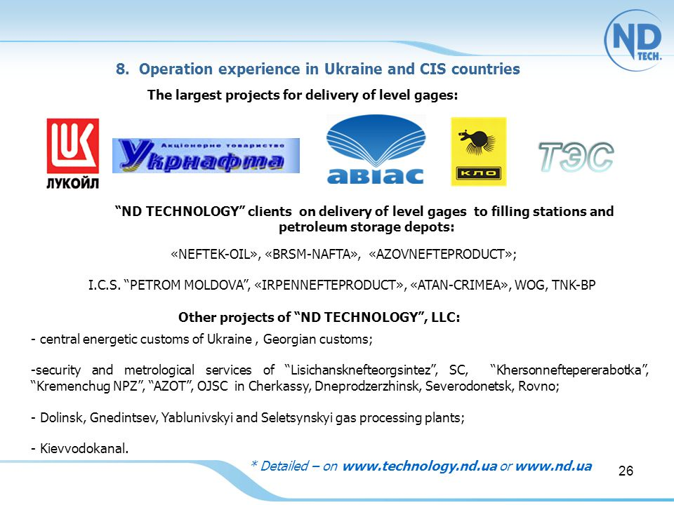 "8. Operation experience in Ukraine and CIS countries The largest projects for delivery of level gages: ""ND TECHNOLOGY"" clients on delivery of level ga"