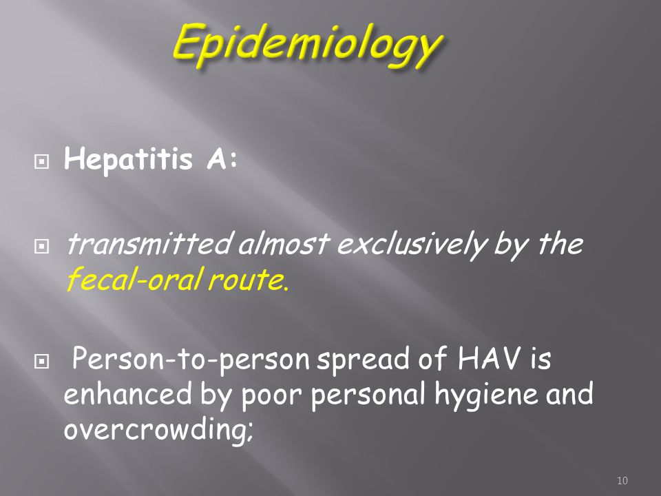  Hepatitis A:  transmitted almost exclusively by the fecal-oral route.