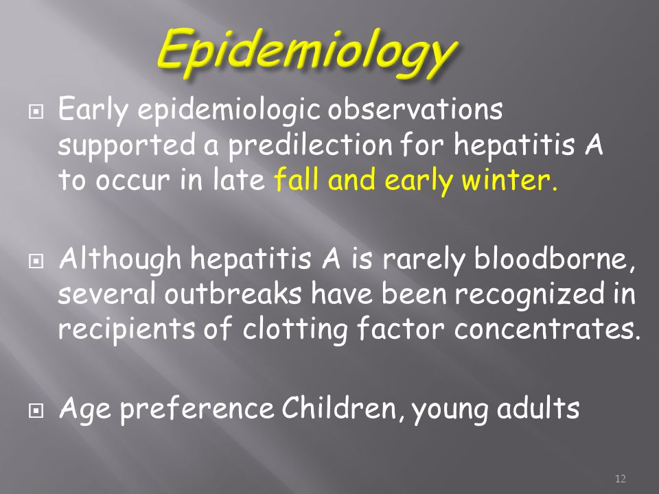  Early epidemiologic observations supported a predilection for hepatitis A to occur in late fall and early winter.