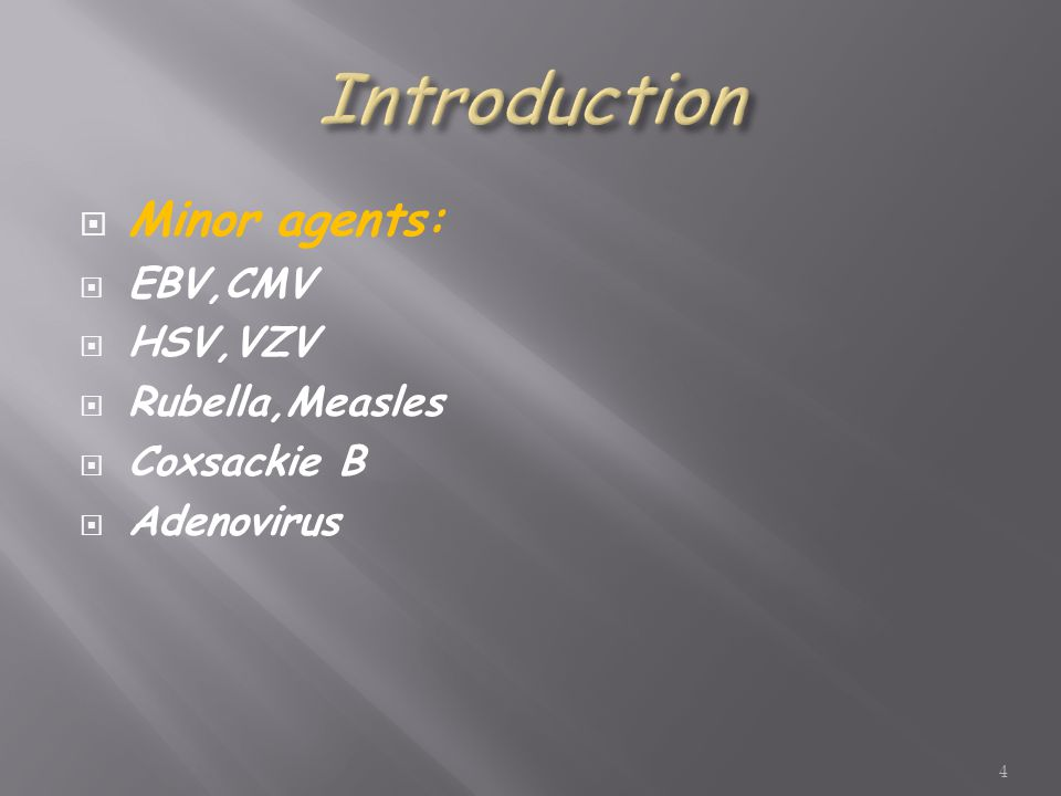  Minor agents:  EBV,CMV  HSV,VZV  Rubella,Measles  Coxsackie B  Adenovirus 4